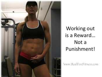 Working out is a Reward not a Punishment